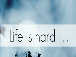 Life is hard…but we can lighten the load