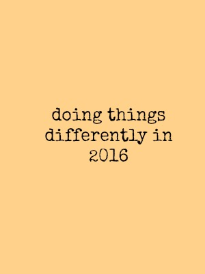 Doing it differently in 2016